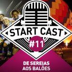 STARTCAST #11 | DE SEREIAS AOS BALÕES