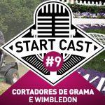 STARTCAST #9 | CORTADORES DE GRAMA E WIMBLEDON