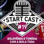 STARTCAST #19 | ESLOVÊNIA E TUNÍSIA COM A BOLA TODA
