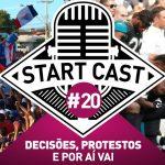 STARTCAST #20 | DECISÕES, PROTESTOS E POR AÍ VAI