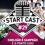 STARTCAST #29 | COELHÃO É BI E A PONTE CAIU