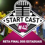 STARTCAST #42 | RETA FINAL DOS ESTADUAIS