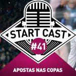 STARTCAST #41 | APOSTAS NAS COPAS