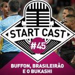 STARTCAST #45 | BUFFON, BRASILEIRÃO E O BUZKASHI