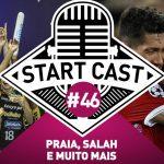 STARTCAST #46 | PRAIA, SALAH E MUITO MAIS