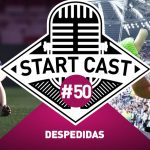 STARTCAST #50 | DESPEDIDAS
