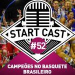 STARTCAST #52 – CAMPEÕES NO BASQUETE BRASILEIRO
