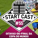 STARTCAST #55 | OITAVAS-DE-FINAL DA COPA DO MUNDO